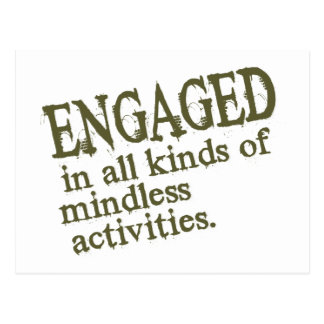 Engaged In All Types Of Mindless Activities Postcard