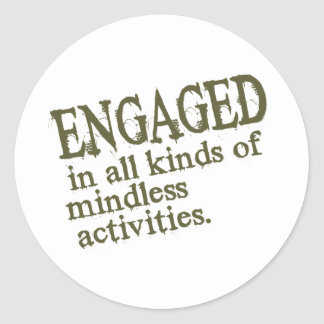 Engaged In All Types Of Mindless Activities Round Sticker