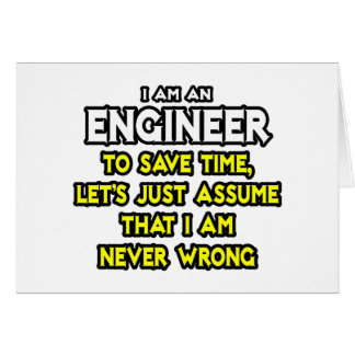 Engineer...Assume I Am Never Wrong Greeting Card