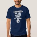 Engineer by day, Poker Star by night Tshirt