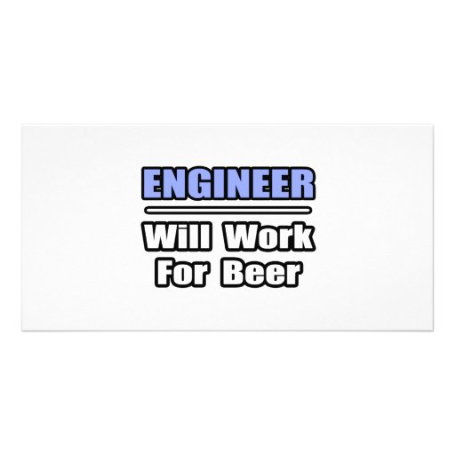Engineer...Will Work For Beer Photo Greeting Card