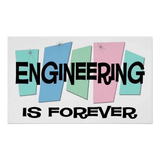 Engineering Is Forever Poster
