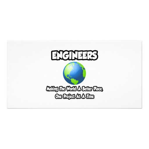 Engineers...Making the World a Better Place Photo Greeting Card