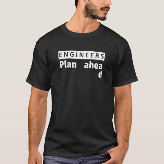 Engineers plan ahead shirt