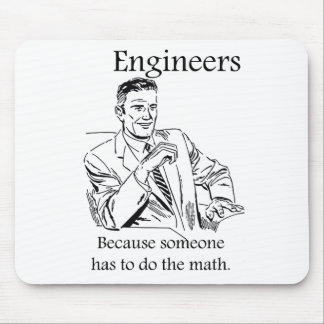 Engineers - Someone has to do the math mouse pad