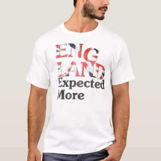 England Expected More T-Shirt