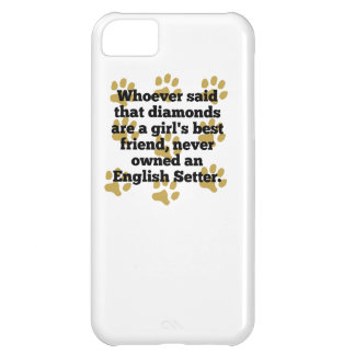 English Setters Are A Girl's Best Friend iPhone 5C Case