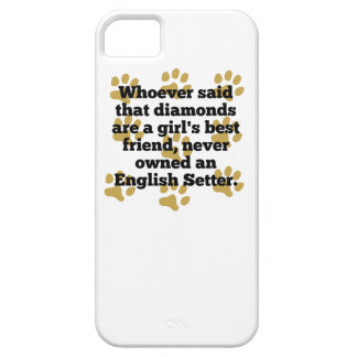 English Setters Are A Girl's Best Friend iPhone 5 Cover