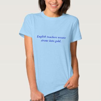 English teachers weave straw into gold. tee shirts
