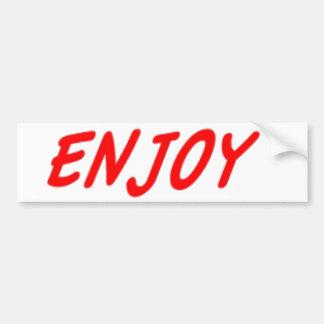 Enjoy Bumper stickers. Bumper Sticker