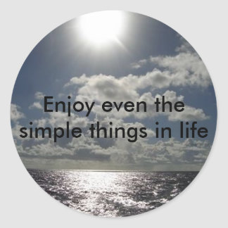 Enjoy even the simple things in life round sticker