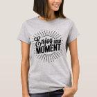 Enjoy Every Moment T-Shirt