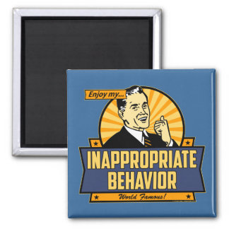 Enjoy My Inappropriate Behavior Square Magnet