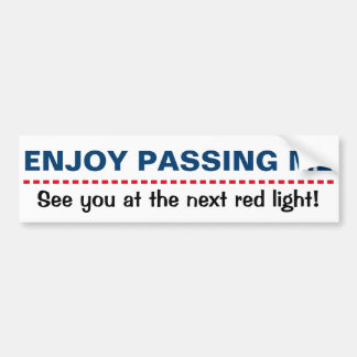 ENJOY PASSING ME bumpersticker Bumper Sticker
