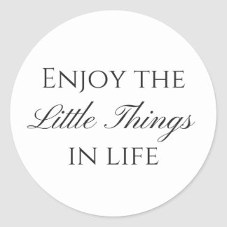 Enjoy the Little Things in Life Sticker
