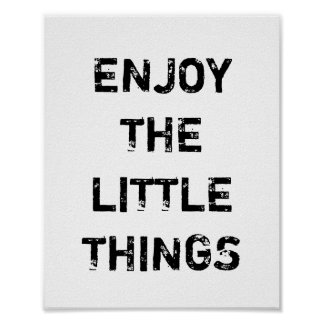ENJOY THE LITTLE THINGS. POSTER