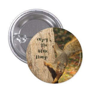 """""""enjoy the little things"""" Squirrel Button"""