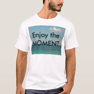 Enjoy the Moment T-Shirt