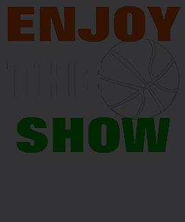 Enjoy The Show Basketball T-Shirt