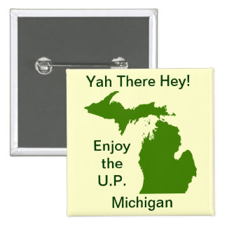 Enjoy the U.P. Michigan with Da Yoopers 15 Cm Square Badge