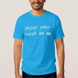 enjoy your crush on me tshirts