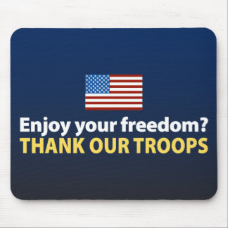 Enjoy Your Freedom? Thank Our Troops Mouse Pad