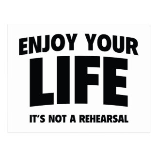 Enjoy Your Life. It's Not A Rehearsal. Postcard