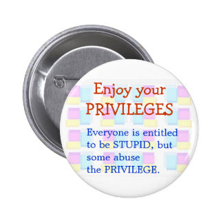 Enjoy your STUPID Privilages 6 Cm Round Badge