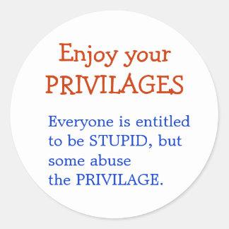 Enjoy your STUPID Privilages Round Sticker