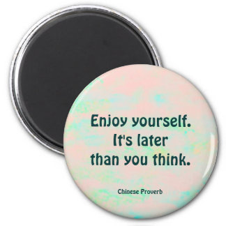 enjoy yourself. chinese proverb 6 cm round magnet