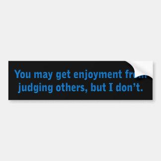 Enjoyment from judging others bumper sticker