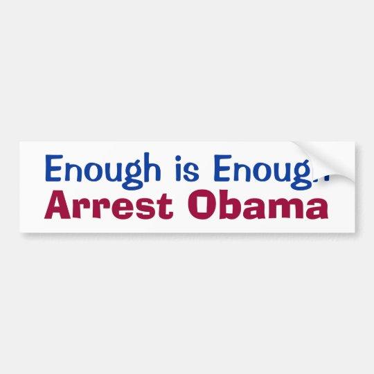 Enough is Enough - Arrest Obama Bumper Sticker