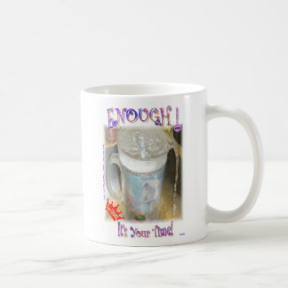 Enough! It's Your Time! Coffee Mug