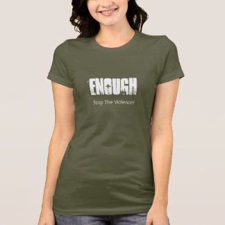Enough, Stop The Violence! T-Shirt