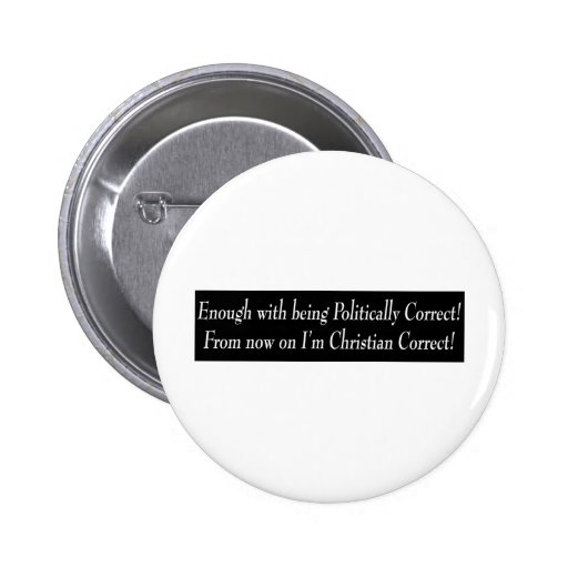 Enough with being PC, from now on I'm Christian... 6 Cm Round Badge