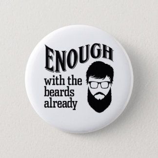 Enough with the Beards Already 6 Cm Round Badge