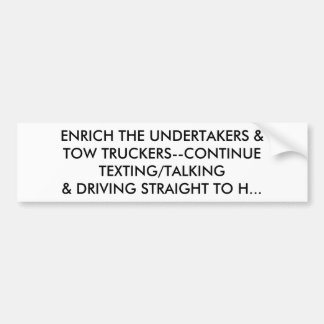 ENRICH THE UNDERTAKERS: CONTINUE TEXTING & DRIVING BUMPER STICKER