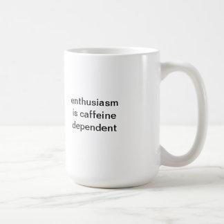 Enthusiasm Is Caffeine Dependent Mug
