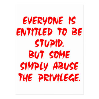 Entitled To Be Stupid Some Abuse The Privilege Postcard