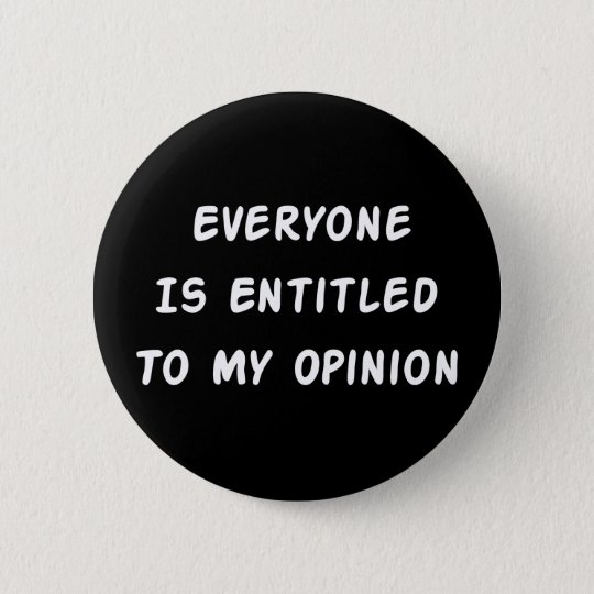 Entitled To My Opinion 6 Cm Round Badge