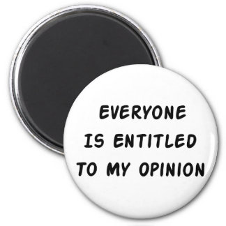Entitled To My Opinion 6 Cm Round Magnet