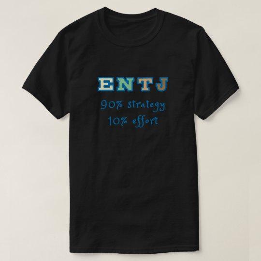 ENTJ 90 percent strategy 10 percent effort. T-Shirt