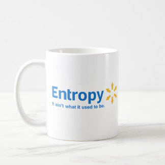 Entropy It Ain't What it Used to Be Coffee Mug