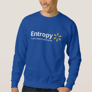 Entropy It Ain't What it Used to Be Sweatshirt
