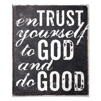 Entrust yourself to God and do good Photographic Print