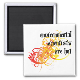 Environmental Scientists Are Hot Square Magnet