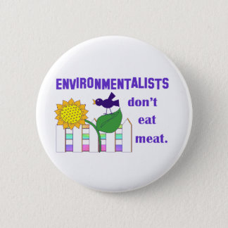 ENVIRONMENTALISTS DON'T EAT MEAT 6 CM ROUND BADGE