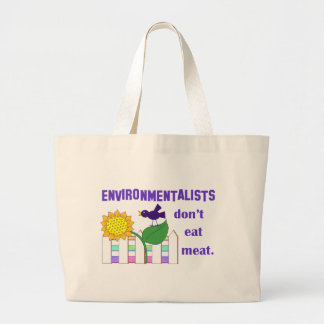 ENVIRONMENTALISTS DON'T EAT MEAT BAG