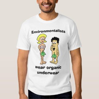 Environmentalists wear organic underwear light Ts T Shirts