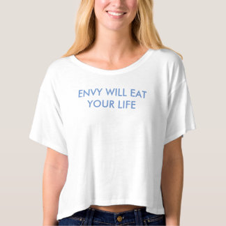 """""""Envy Will Eat Your Life"""" T-Shirt"""